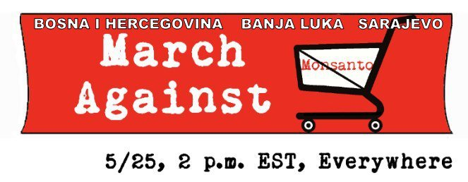 """Cities in Bosnia-Herzegovina Will Take Part in """"Global March Against Monsanto"""" on 25 May"""